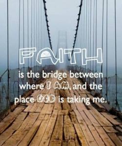 FAITH bridge between me and where God takes me