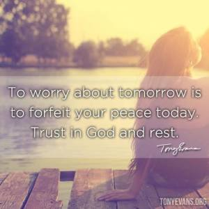don't worry about tomorrow--trust