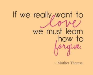 FORGIVE we must learn to forgive