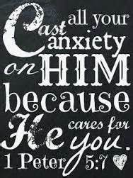 cast your anxiety on Him 1 Pet 5-7