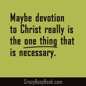 devotion to Christ one thing that's necessary