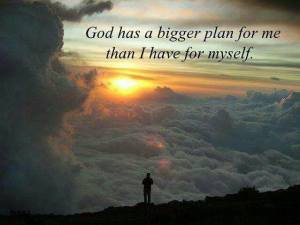 God bigger plan for me