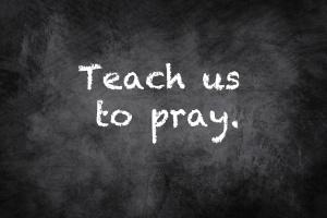 PRAY teach us to pray