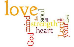 love the LORD your God with all your heart, soul, mind and strength