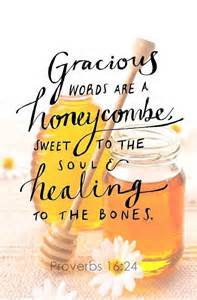 SOUL gracious words are a honeycomb, sweet to the soul Prov 16-23