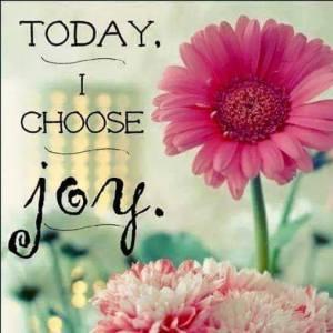 JOY today I choose joy