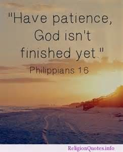 PATIENCE God isn't finished Phil 1-5