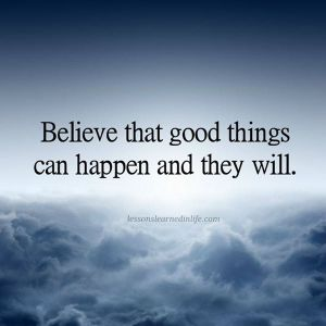 believe that good things will happen