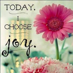 JOY today I choose joy