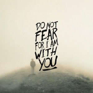 do not fear, for I am with you