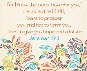 Jer 29-11 I know the plans I have for you