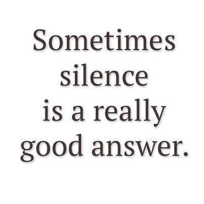 silence is a good answer