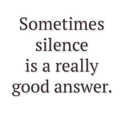 silence is a good answer