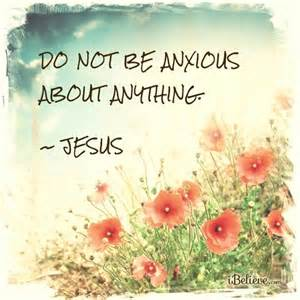 worry do not be anxious - Jesus