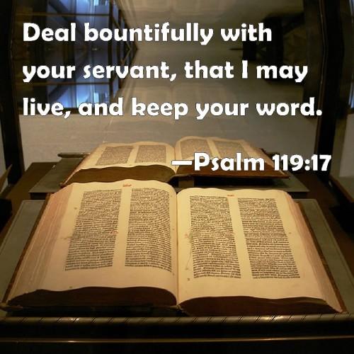 Psa 119-17 keep God's word, Bible