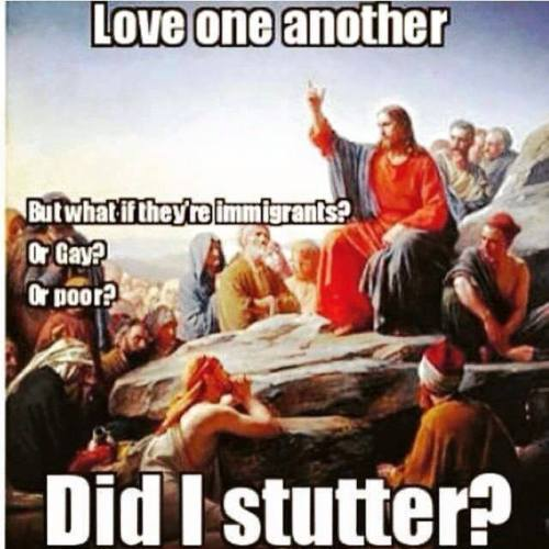 Love one another - Jesus - did I stutter